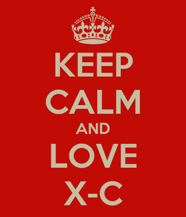KEEP CALM AND LOVE X-C