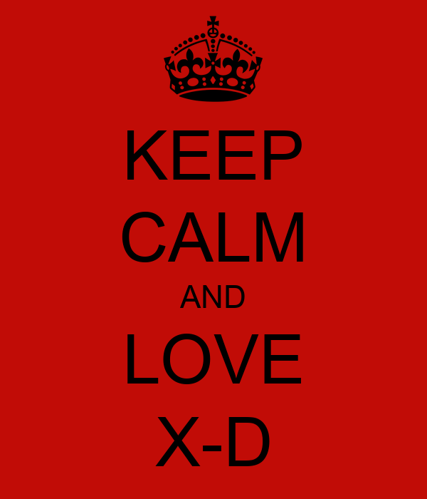 KEEP CALM AND LOVE X-D