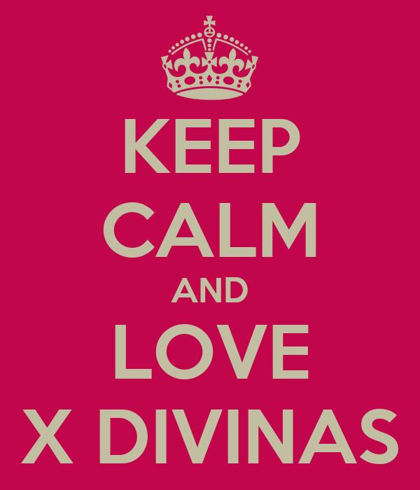 KEEP CALM AND LOVE X DIVINAS