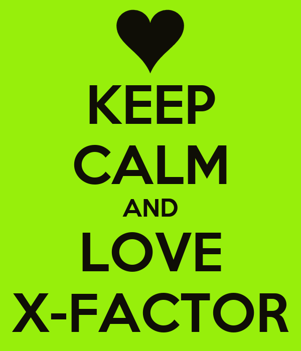 KEEP CALM AND LOVE X-FACTOR