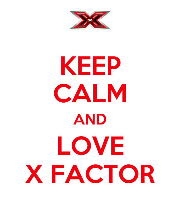 KEEP CALM AND  LOVE  X FACTOR