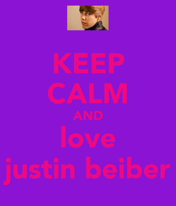 KEEP CALM AND love x justin beiber x