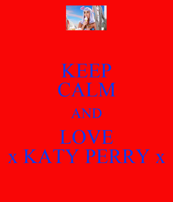 KEEP CALM AND LOVE x KATY PERRY x