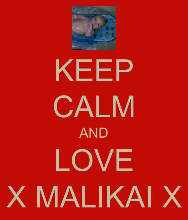 KEEP CALM AND LOVE X MALIKAI X