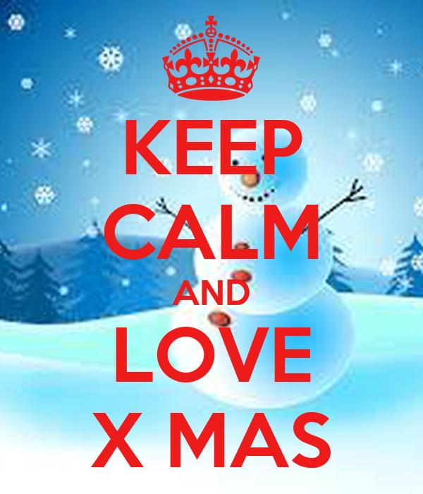 KEEP CALM AND LOVE X MAS