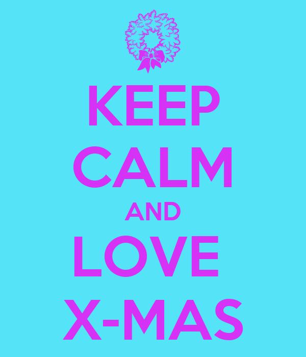 KEEP CALM AND LOVE  X-MAS