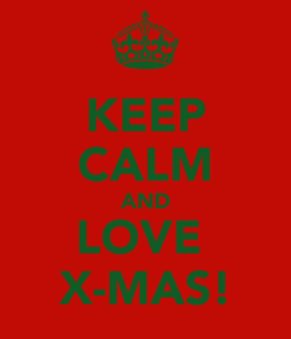 KEEP CALM AND LOVE  X-MAS!