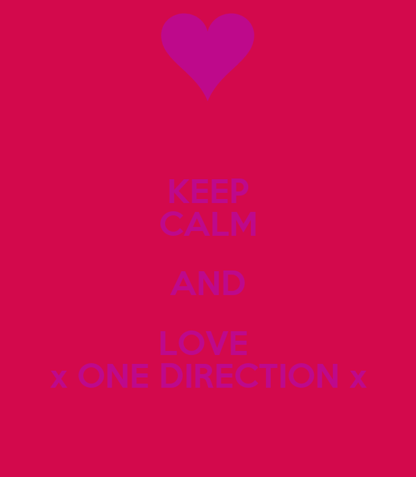 KEEP CALM AND LOVE  x ONE DIRECTION x