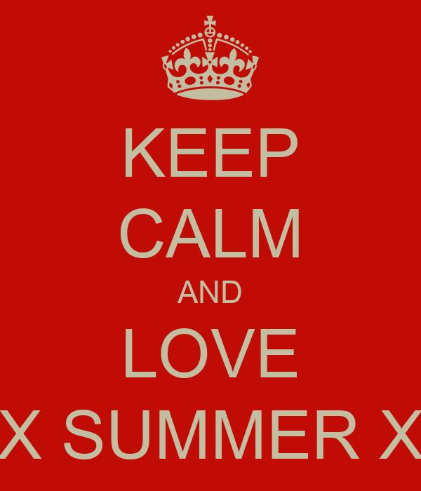 KEEP CALM AND LOVE X SUMMER X