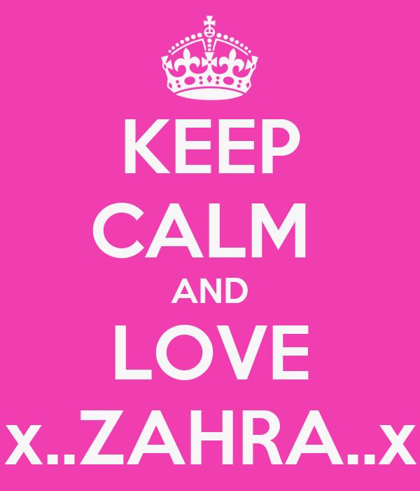 KEEP CALM  AND LOVE x..ZAHRA..x