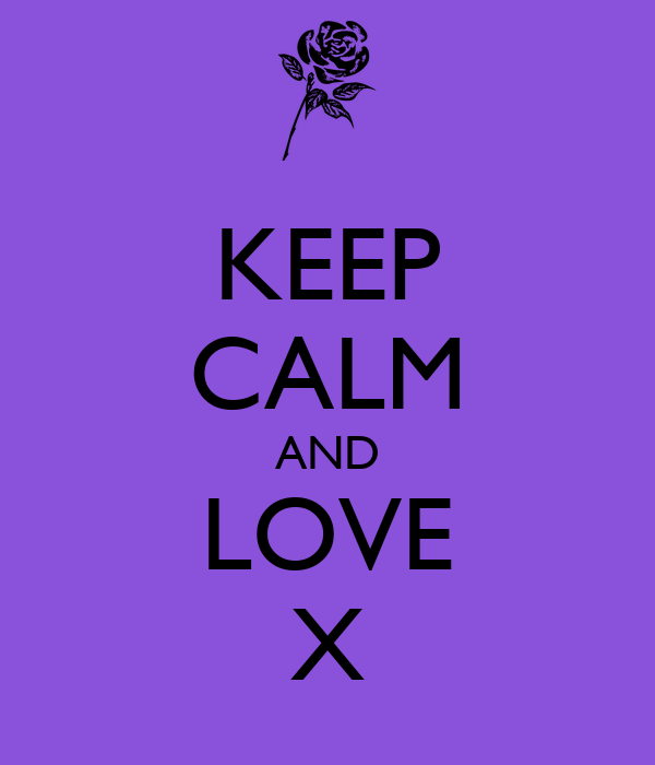 KEEP CALM AND LOVE X