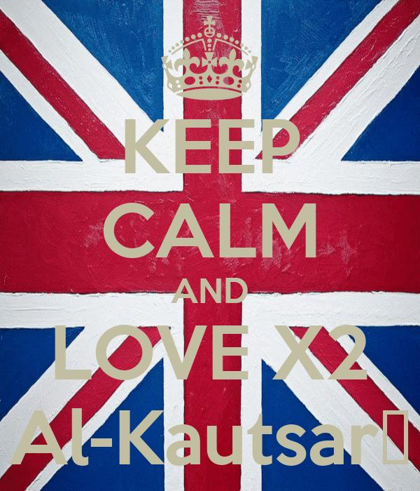 KEEP CALM AND LOVE X2 Al-Kautsar☺