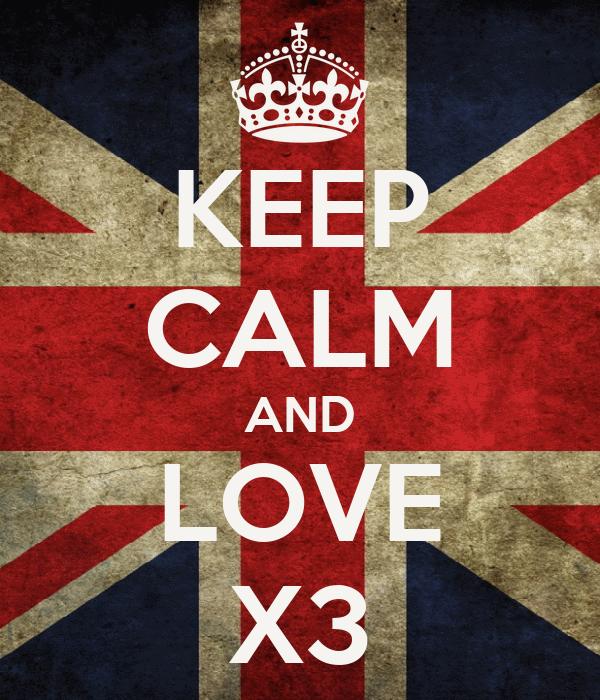 KEEP CALM AND LOVE X3