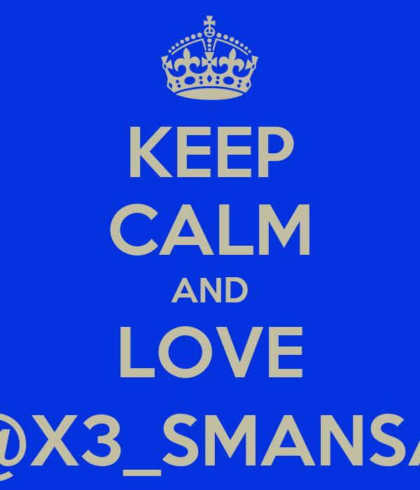 KEEP CALM AND LOVE @X3_SMANSA
