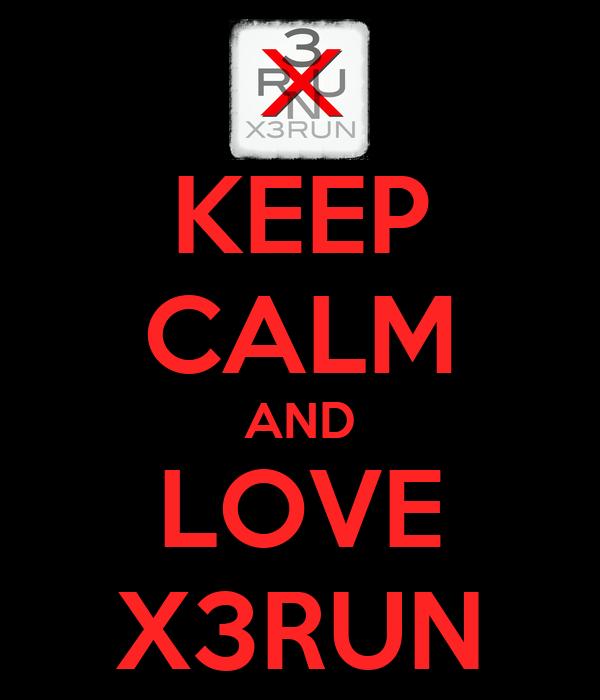 KEEP CALM AND LOVE X3RUN