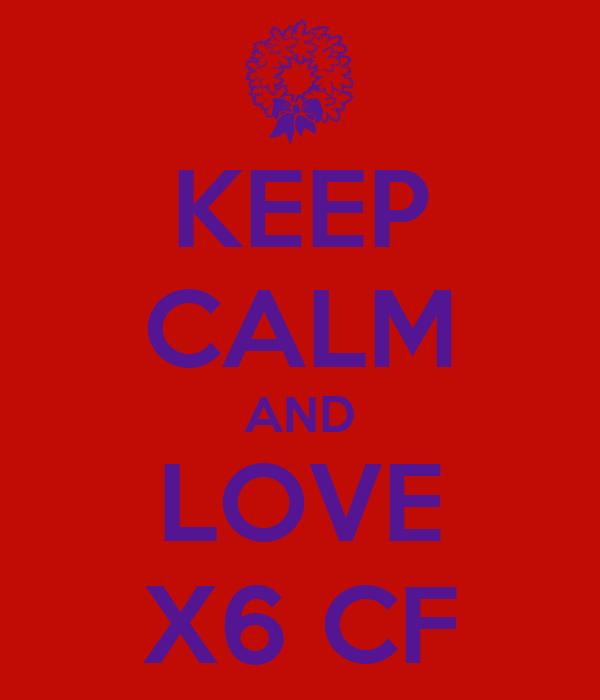 KEEP CALM AND LOVE X6 CF