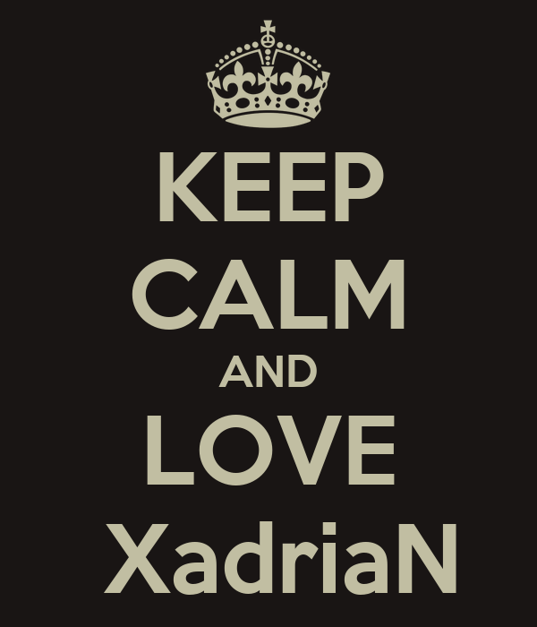 KEEP CALM AND LOVE  XadriaN
