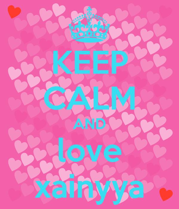 KEEP CALM AND love xainyya