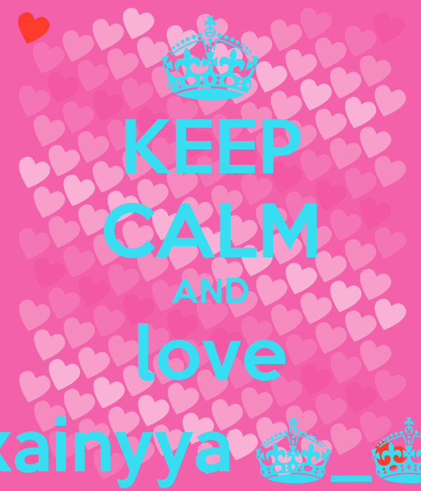 KEEP CALM AND love xainyya ^_^