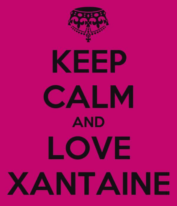 KEEP CALM AND LOVE XANTAINE