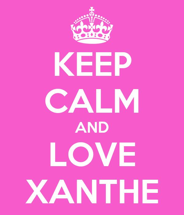 KEEP CALM AND LOVE XANTHE