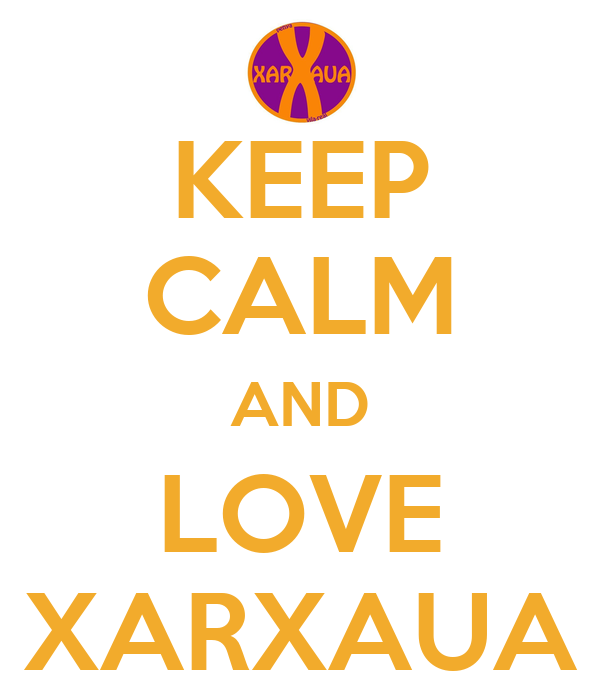 KEEP CALM AND LOVE XARXAUA