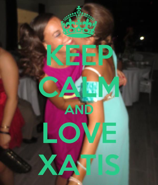 KEEP CALM AND LOVE XATIS