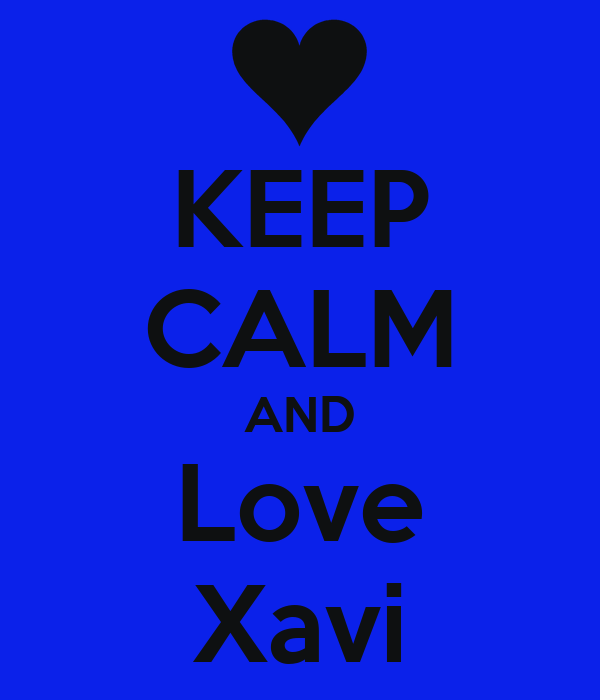 KEEP CALM AND Love Xavi