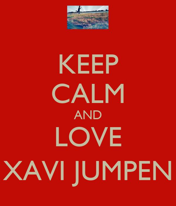 KEEP CALM AND LOVE XAVI JUMPEN