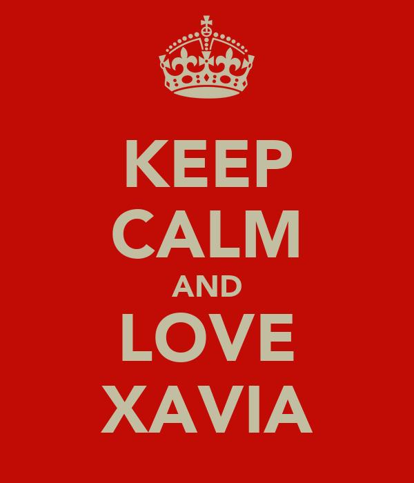KEEP CALM AND LOVE XAVIA
