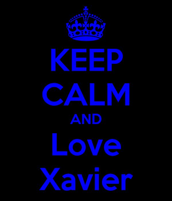 KEEP CALM AND Love Xavier