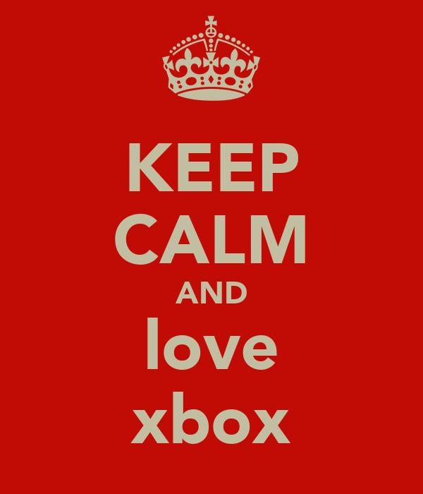 KEEP CALM AND love xbox