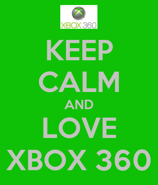 KEEP CALM AND LOVE XBOX 360