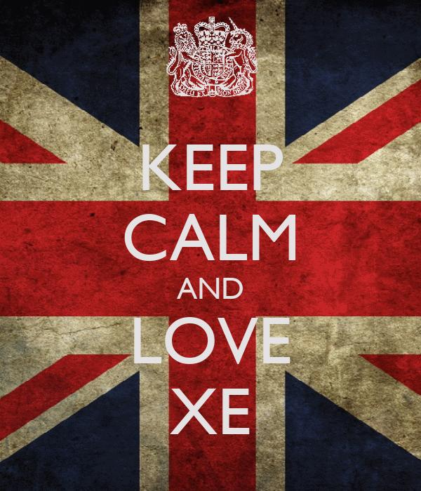 KEEP CALM AND LOVE XE