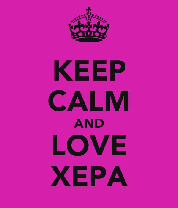 KEEP CALM AND LOVE XEPA