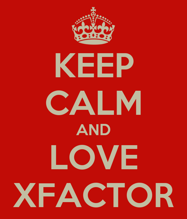 KEEP CALM AND LOVE XFACTOR