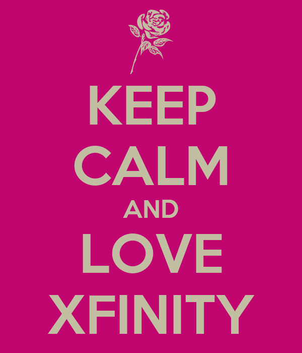 KEEP CALM AND LOVE XFINITY