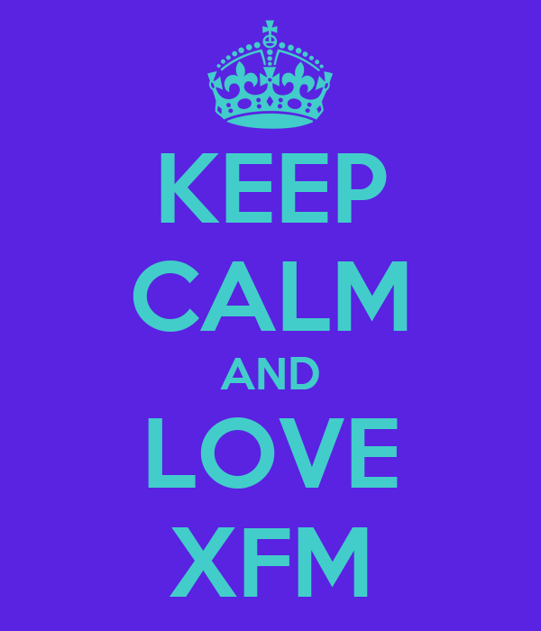 KEEP CALM AND LOVE XFM