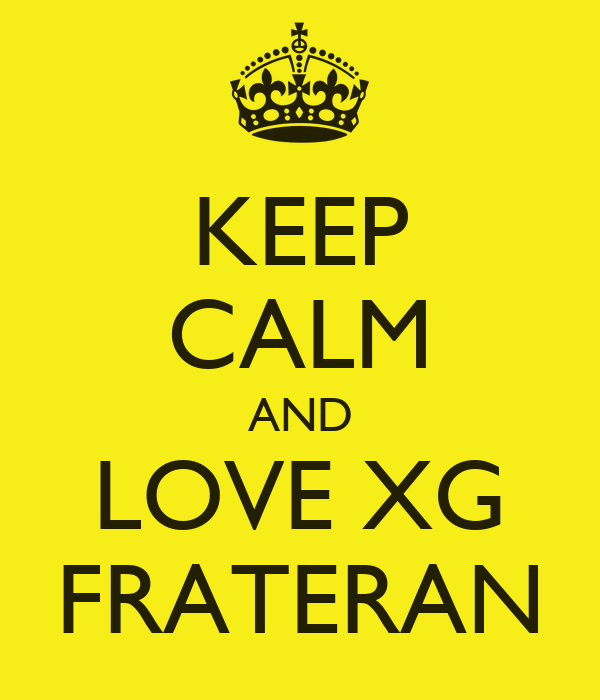 KEEP CALM AND LOVE XG FRATERAN