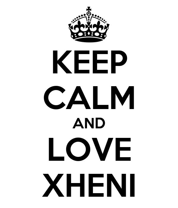 KEEP CALM AND LOVE XHENI
