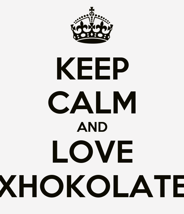 KEEP CALM AND LOVE XHOKOLATE