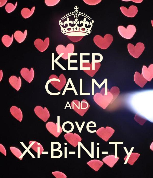 KEEP CALM AND love Xi-Bi-Ni-Ty