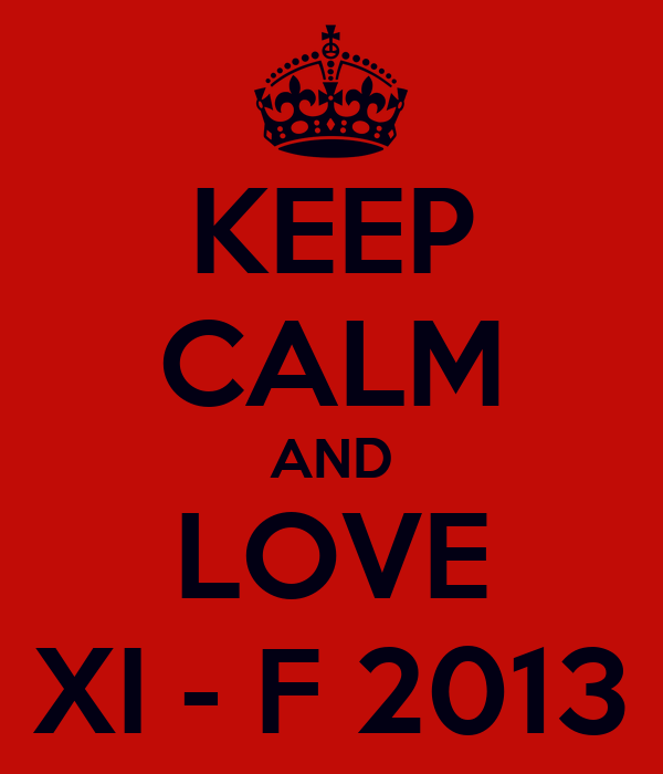 KEEP CALM AND LOVE XI - F 2013