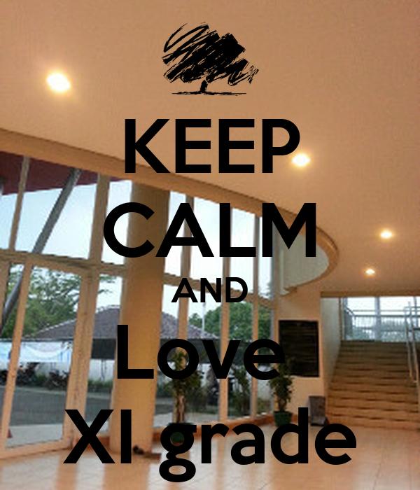 KEEP CALM AND Love  XI grade