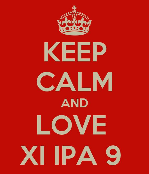KEEP CALM AND LOVE  XI IPA 9