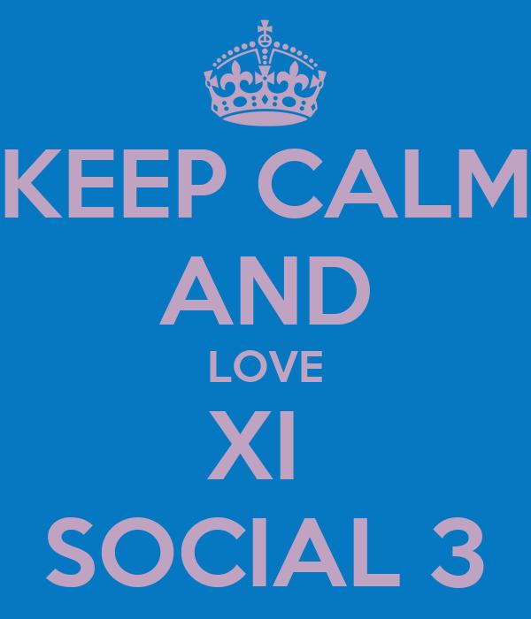 KEEP CALM AND LOVE XI  SOCIAL 3