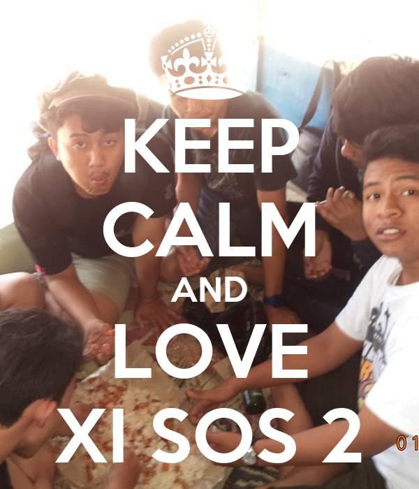 KEEP CALM AND LOVE XI SOS 2