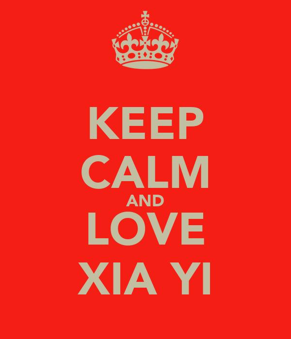 KEEP CALM AND LOVE XIA YI