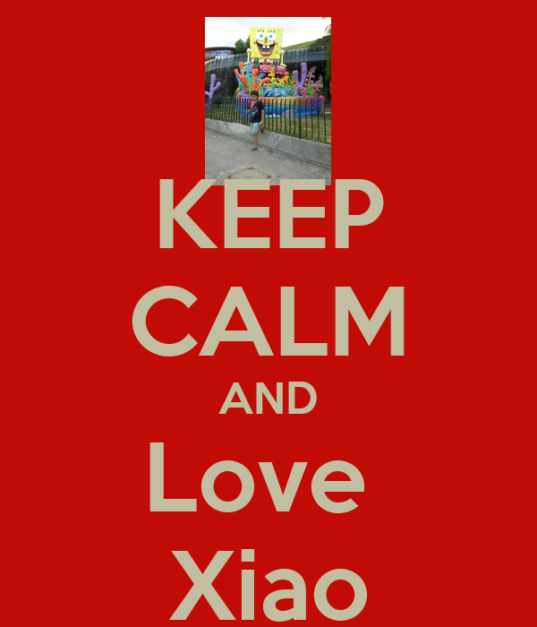 KEEP CALM AND Love  Xiao