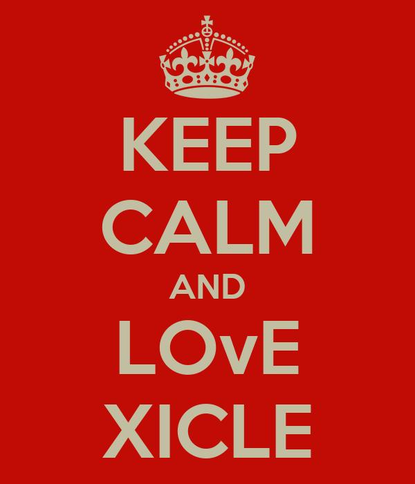 KEEP CALM AND LOvE XICLE
